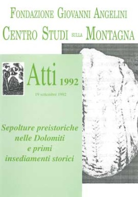 Atti 1992 - (19 settembre 1992) - Sepolture preistoriche nelle Dolomiti e primi insediamenti storici